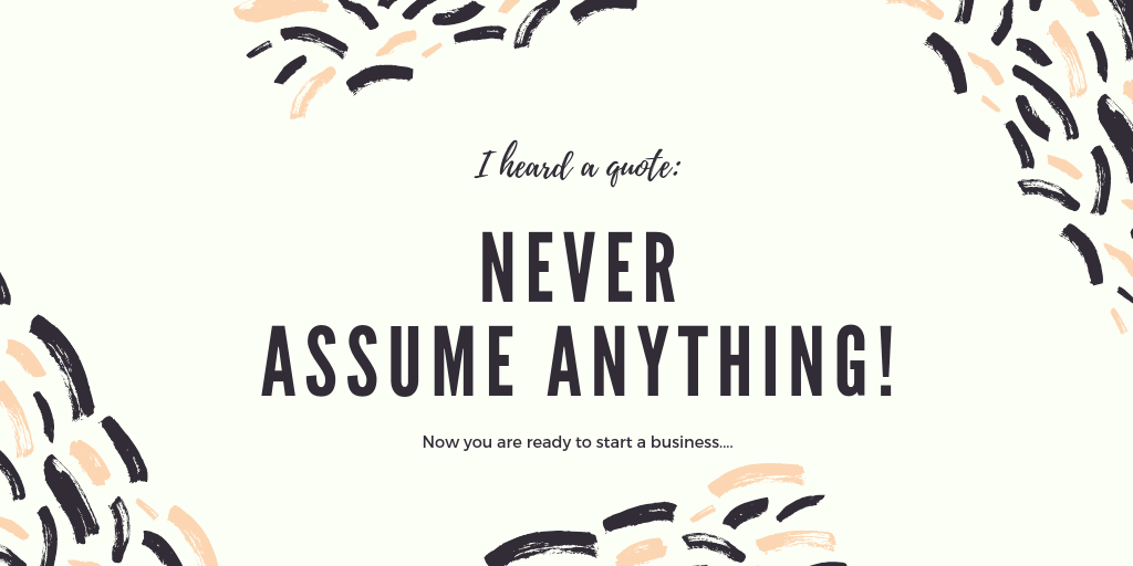 Grow your small business and never assume