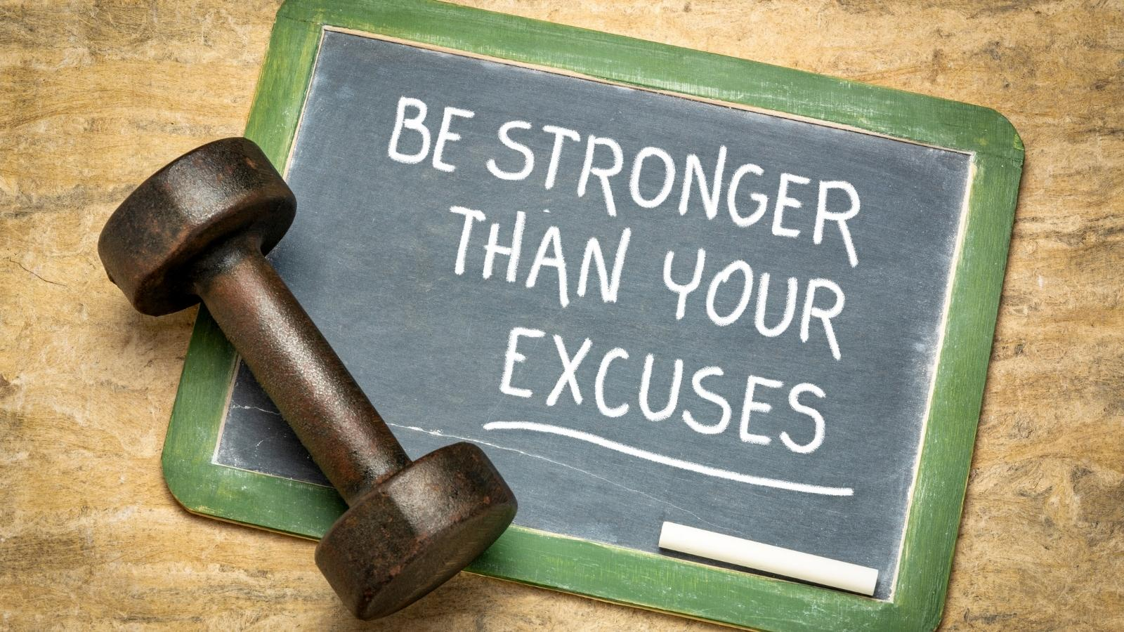 be stronger than excuses