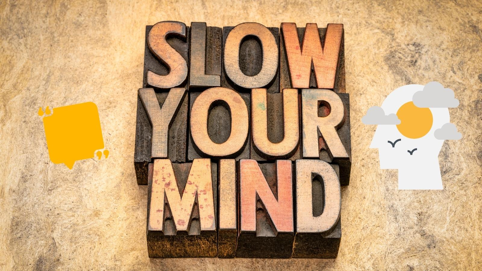 slow your mind