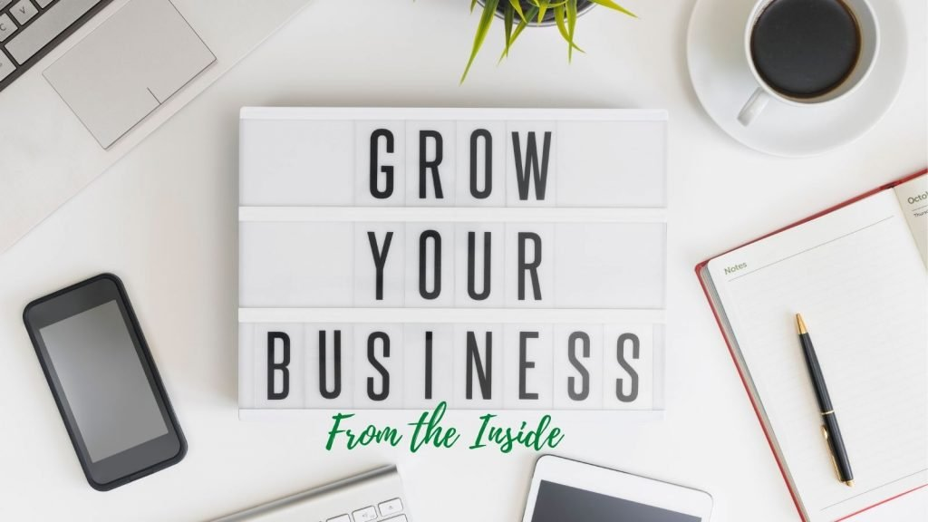 build your business from the inside